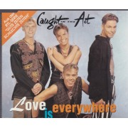 CAUGHT IN THE ACT - LOVE IS EVERYWHERE 4 VERSIONS