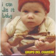 GRUPO DEL CUAREIM - I CAN DO IT BABY